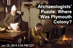 Archaeologists' Puzzle: Where Was Plymouth Colony?