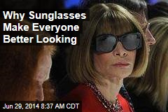 Why Sunglasses Make Everyone Better Looking