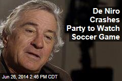 De Niro Crashes Party to Watch Soccer Game