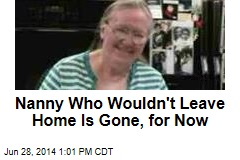 Nanny Who Wouldn't Leave Home Is Gone, for Now