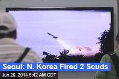 Seoul: N. Korea Fired 2 Scuds