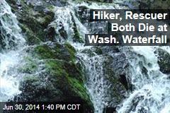 Hiker, Rescuer Both Die at Wash. Waterfall