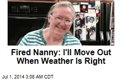 Fired Nanny: I'll Move Out When Weather Is Right
