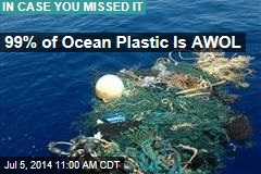 99% of Ocean Plastic Is AWOL