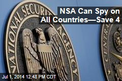 NSA Can Spy on All Countries —Save 4