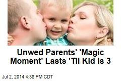 Unwed Parents' 'Magic Moment' Lasts 'Til Kid Is 3