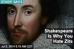 Shakespeare Is Why You Hate Zits