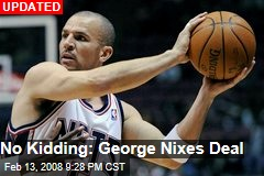 No Kidding: George Nixes Deal