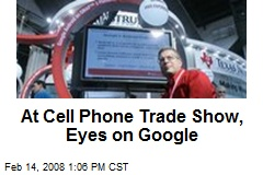 At Cell Phone Trade Show, Eyes on Google