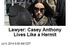Lawyer: Casey Anthony Lives Like a Hermit