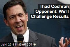 Thad Cochran Opponent: We'll Challenge Results