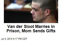Van der Sloot Marries in Prison, Mom Sends Shoes