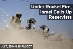Under Rocket Fire, Israel Calls Up Reservists