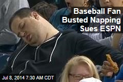 Baseball Fan Caught Napping Sues ESPN