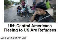 UN: Central Americans Fleeing to US Are Refugees