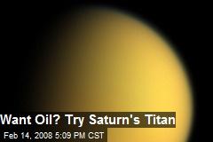 Want Oil? Try Saturn's Titan