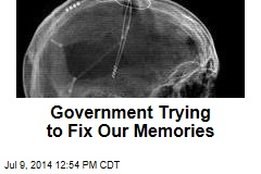 Government Trying to Fix Our Memories