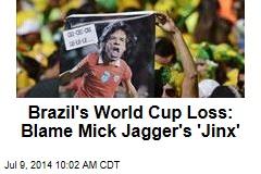 Brazil's World Cup Loss: Blame Mick Jagger's 'Jinx'