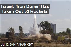 Israel: 'Iron Dome' Has Stopped 53 Rockets