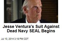 Jesse Ventura's Suit Against Dead Navy SEAL Begins