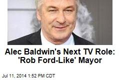 Alec Baldwin's Next TV Role: 'Rob Ford-Like' Mayor