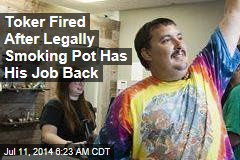 Toker Fired After Legally Smoking Pot Has His Job Back
