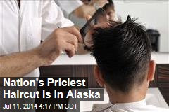 Nation's Priciest Haircut Is in Alaska