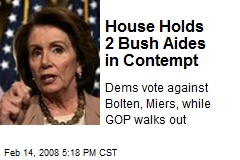 House Holds 2 Bush Aides in Contempt