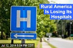 Rural America Is Losing Its Hospitals