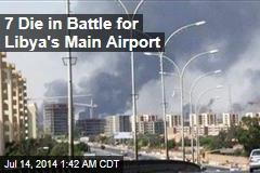 7 Die in Battle for Libya's Main Airport