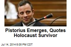Pistorius Emerges With Holocaust Survivor's Quote