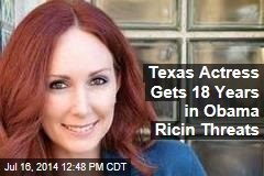 Texas Actress Gets 18 Years in Obama Ricin Threats