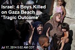 Israel: Death of 4 Boys on Gaza Beach 'Tragic Outcome'