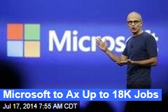 Microsoft to Ax Up to 18K Jobs