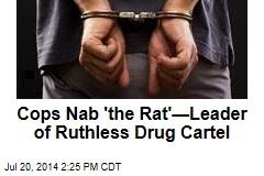 Cops Nab 'the Rat'—Leader of Ruthless Drug Cartel