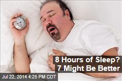 8 Hours of Sleep? 7 Might Be Better