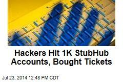 Hackers Hit 1K StubHub Accounts, Bought Tickets