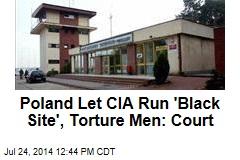 Poland Let CIA Run 'Black Site', Torture Men: Court