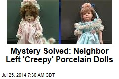 Mystery Solved: Neighbor Left 'Creepy' Porcelain Dolls