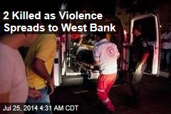2 Killed as Violence Spreads to West Bank