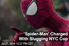 'Spider-Man' Charged With Slugging NYC Cop