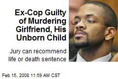 Ex-Cop Guilty of Murdering Girlfriend, His Unborn Child