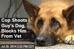 Cop Shoots Guy's Dog, Blocks Him From Vet