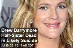 Drew Barrymore Half-Sister Dead in Likely Suicide