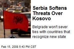 Serbia Softens Threats Over Kosovo