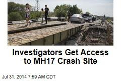Investigators Get Access to MH17 Crash Site