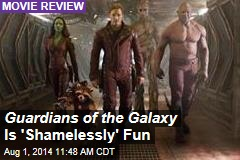 Guardians of the Galaxy Is 'Shamelessly' Fun