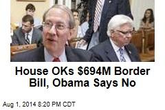 House OKs $694M Border Bill, Obama Says No