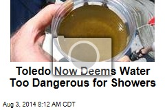 Toledo Now Deems Water Too Dangerous for Showers