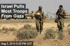 Israel Pulls Most Troops From Gaza